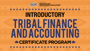 Oklahoma State University Spears School of Business Center for Executive and Professional Development Introductory Tribal Finance and Accounting Certificate Program